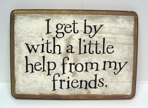 I get by with a little help from my friends
