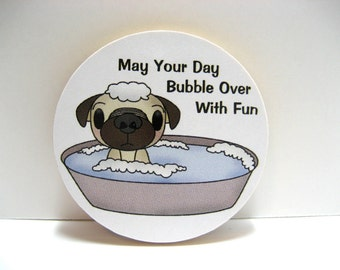 Adorable Pug Taking a Bath - May Your Day Bubble Over With Fun  - Wood Magnet