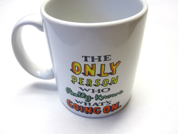 """Vintage Hallmark Coffee Cup Funny Mug """" The only person who really knows whats going on  """" Office Humor"""