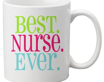 CUSTOM COFFEE Mug Cup for Kitchen or Home Best NURSE Ever Any Colors, Saying or Monogram Personalized
