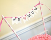 INSTANT DOWNLOAD Mother's Day Printable Cake Bunting  We Love Mom - by Itsy Belle