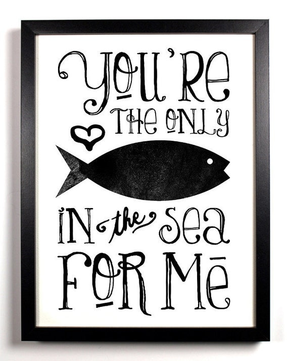 You're The Only Fish In The Sea For Me, Home, Kitchen, Office Decor, Wedding Gift, Housewarming Gift, Unique Holiday Gift, Wall Poster