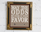 "Hunger Games ""May The Odds Be Ever In Your Favor"" in Gray - 8x10 Print - FREE SHIPPING"
