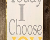 Today I Choose JOY - Typography Art Sign - Distressed - Choose Your Own Colors