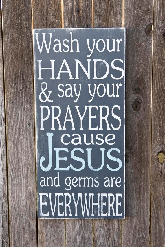 Wash Your Hands and Say Your Prayers Cause Jesus and Germs are Everywhere - Typography Art Sign - Distressed