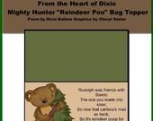 "Mighty Hunter ""Reindeer Poop"" bag topper (poem by dixie bahma, graphics by cheryl seslar)"