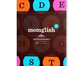 Momglish: The Pocket Dictionary of New Language for New Mamas