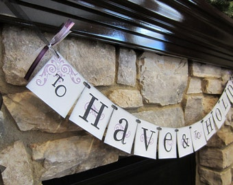 To HAVE & to HOLD wedding banner, CUSTOM colors available