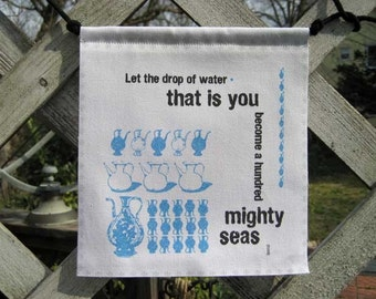 Modern Prayer Flag, (Rumi) Let the drop of water that is you become a hundred might seas