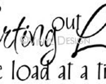 Vinyl wall art --  Sorting out life one load at a time  --L005--You pick size.  decal sticker