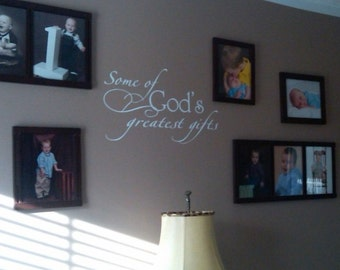 Wall art vinyl ---Some of God's greatest gifts   F024    You pick size.  decal sticker for tile
