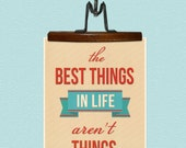 The Best Things In Life Aren't Things 8x10 Retro Print - Under 10 Sale