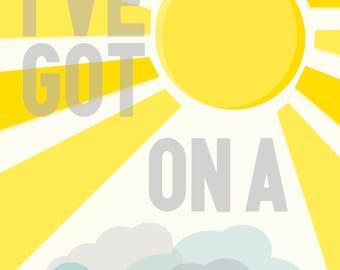 SALE I've Got Sunshine On A Cloudy Day Print