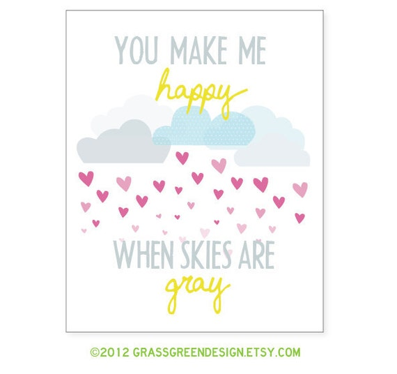 5x7 You Make Me Happy When Skies Are Gray Print