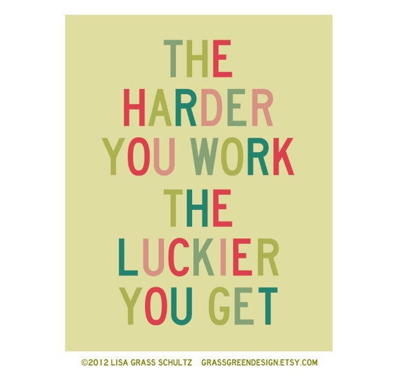 SALE - The Harder You Work The Luckier You Get 8x10 Print