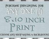 Buy ANY Say it Sweet Print in 8x10 Inch Size. ANY Shop Saying and Background