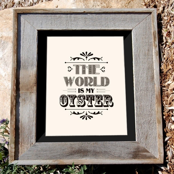 """8x10"""" Typographic Print """"The World is My Oyster"""""""