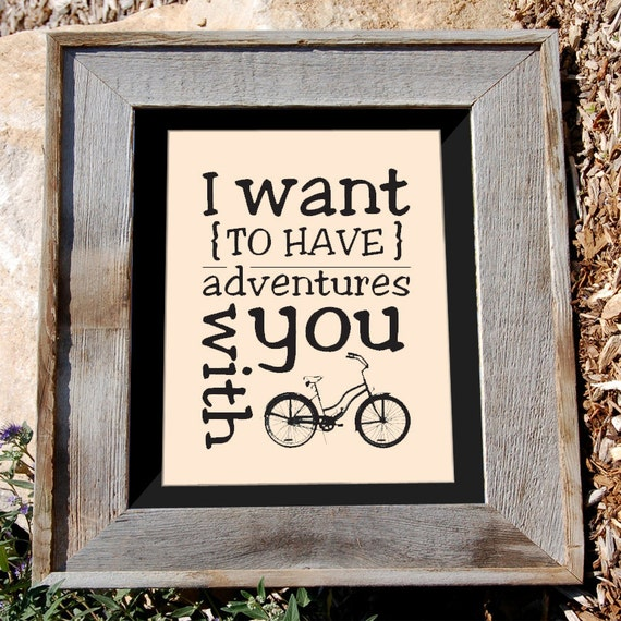 """Bicycle Art Print - 8x10 """"I want to have adventures with you"""" - Typographic print"""