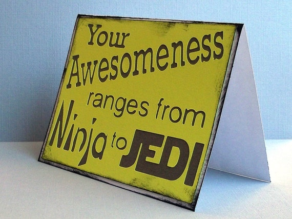 Your Awesomeness Ranges from Ninja to Jedi -Yellow Card with dark grey lettering- blank inside
