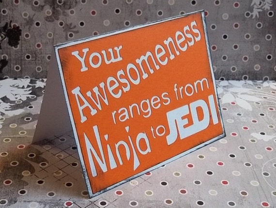 Your Awesomenes ranges from Ninja to Jedi- Orange Card with White lettering - Blank inside