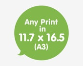 Any Print in 11 x 16 on A3 Print, Wall Art, Poster