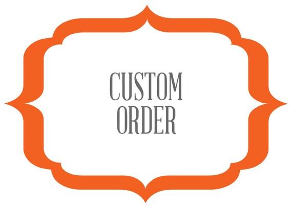 Custom Order for ANN WHISLER