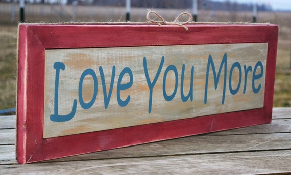 Love You More- Framed Sign- Distressed Country Chic