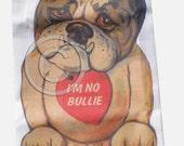 Flour sack towel.....I am No Bullie Kitschy flour sack towel...Treasury Worthy