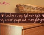 wooden sign with vinyl lettering - Read me a story, tuck me in tight, say a sweet prayer, and kiss me goodnight