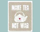 Tea print - Make Tea, Not War - distressed grey taupe background -  modern original print - 8x10