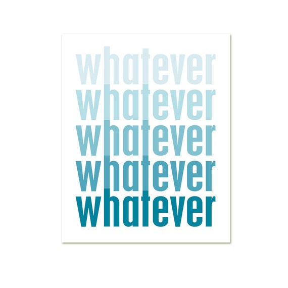 Whatever  - Ombre Funny Print Modern Original Poster Art Print - Blue Teal Lake Turquoise Peacock Faded