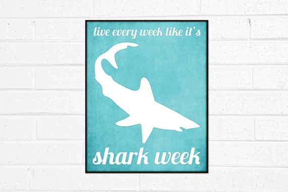 Funny Humorous Art Shark Week Print - Live Every Week Like it's Shark Week Aqua Blue Art Poster