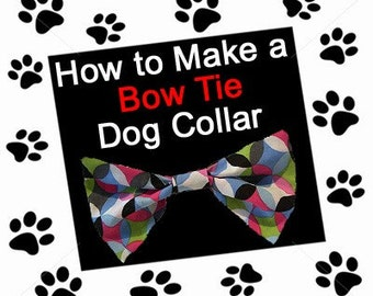 Dog Bow Tie Collar -  Instant Download - Learn How to Make this Perfect Dog Collar Accessory