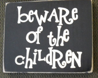 Beware of the Children Sign Primitive Forget the Dog Humorous Rustic Cottage Farmhouse Hand Painted Wooden U Pick Colors