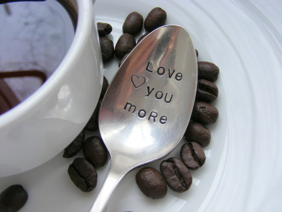 Coffee Spoon Hand Stamped Coffee Spoon Love You More