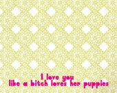 Funny folding note card and envelope - I Love You Like A Bitch Loves Her Puppies