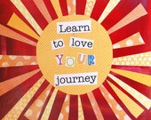 Learn to Love YOUR Journey (8 x 10) print