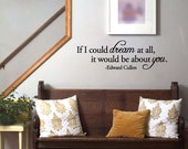 If I could dream at all, it would be about you -Edward Cullen - Vinyl Wall Quote Decal