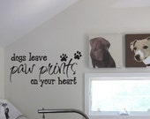 Dogs leave Paw Prints on Your Heart - Vinyl Wall Quote Decal