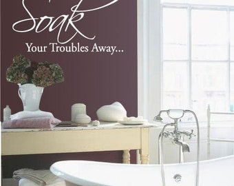 """Bath tub """"Soak Your troubles away..."""" Bathroom Relax - Vinyl Wall Quote Decal"""