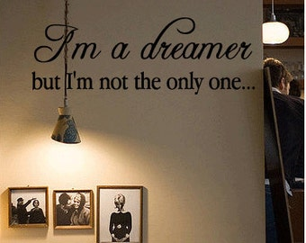 I'm a dreamer, but I'm not the only one... - Vinyl Wall Quote Decal