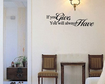 If you give, You will always have - Vinyl Wall Quote Decal