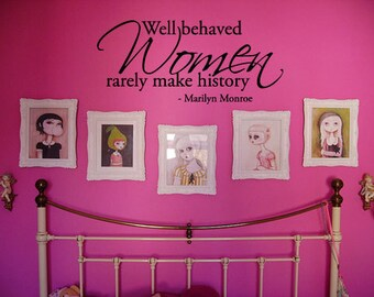 Well behaved Women rarely make history -Marilyn Monroe  - Vinyl Wall Quote Decal