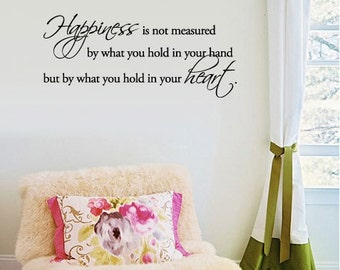 BIG Happiness is not measured by what you hold in your hand but by what you hold in your heart - Vinyl Wall Quote Decal