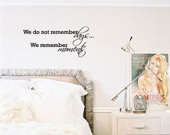 We do not remember days... We remember moments  Vinyl Wall Quote Decal