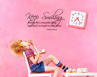 Keep smiling, because life's a beautiful thing and there's so much to smile about. - Marilyn Monroe Wall Decal