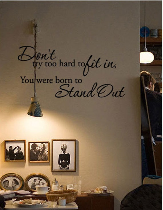 Don't try too hard to fit in, You were born to Stand Out Wall Quote Decal