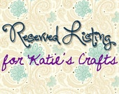 Reserved Listing for Katie's Crafts