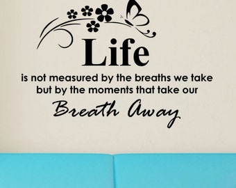 Life is not Measured By the Breaths We Take, But By the Moments that Take Our Breath Away,   Vinyl Wall Decal Art Wall Decor Wall Words