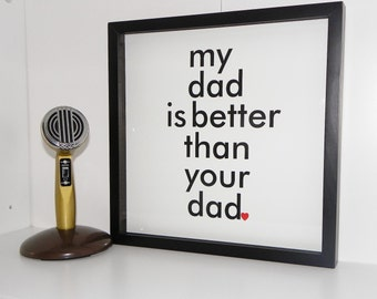 Gift for Dad My Dad is Better Typography Art Print Gift for Father